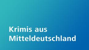 Rubrik MDR Krimis aus Mitteldeutschland