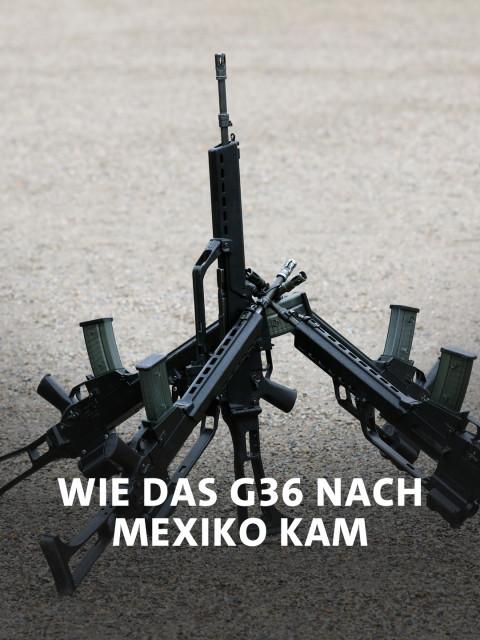 Wie das G36 nach Mexiko kam