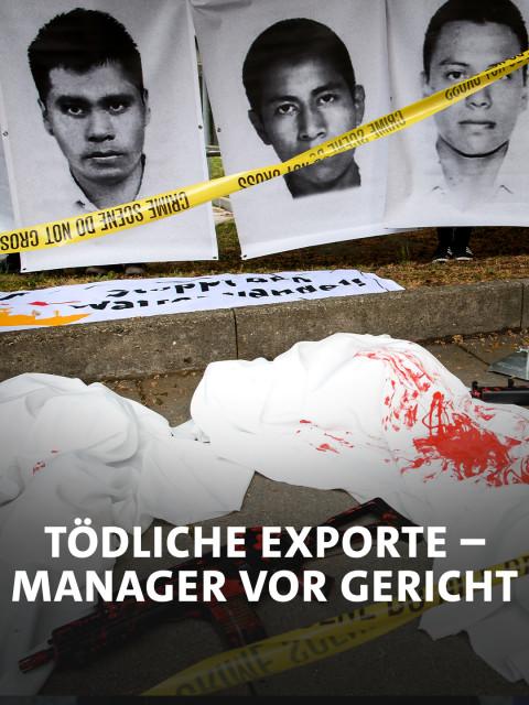 Tödliche Exporte - Rüstungsmanager vor Gericht