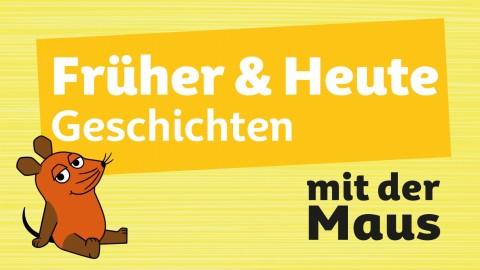 Früher & Heute Geschichten mit der Maus