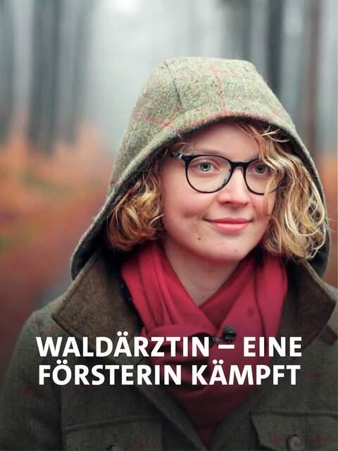 Die Waldärztin - eine Försterin kämpft für ihr Revier