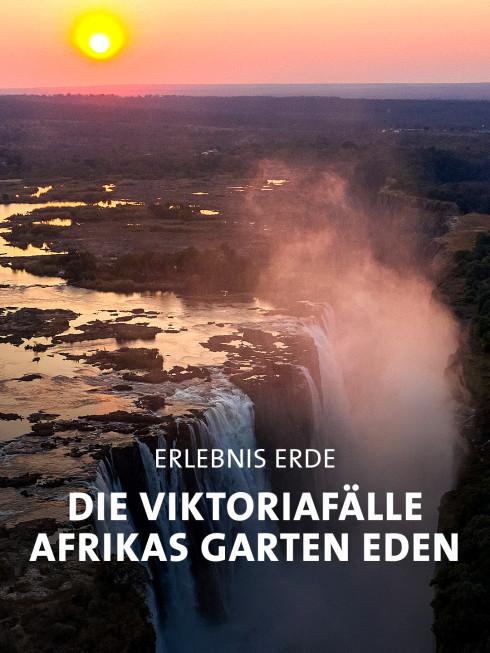 Erlebnis Erde: Die Viktoriafälle – Afrikas Garten Eden