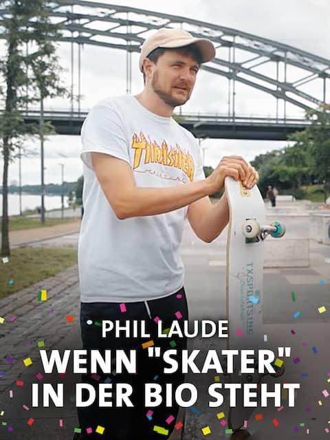 """Wenn """"Skater"""" in der Bio steht - Phil Laude"""